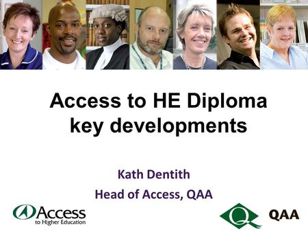 Access to HE Diploma key developments Kath Dentith Head of Access, QAA.