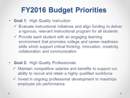 FY2016 Budget Priorities Goal 1: High Quality Instruction Evaluate instructional initiatives and align funding to deliver a rigorous, relevant instructional.