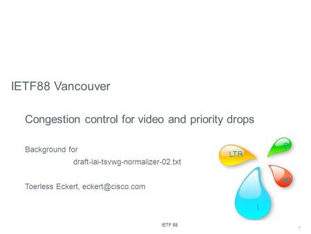 1 IETF 88 IETF88 Vancouver Congestion control for video and priority drops Background for draft-lai-tsvwg-normalizer-02.txt Toerless Eckert,