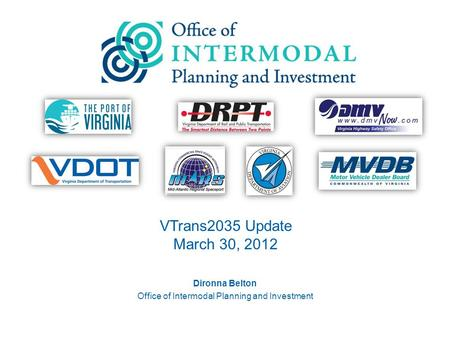 VTrans2035 Update March 30, 2012 011 Dironna Belton Office of Intermodal Planning and Investment.