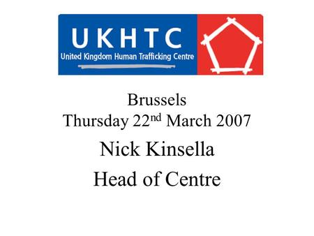 Brussels Thursday 22 nd March 2007 Nick Kinsella Head of Centre.