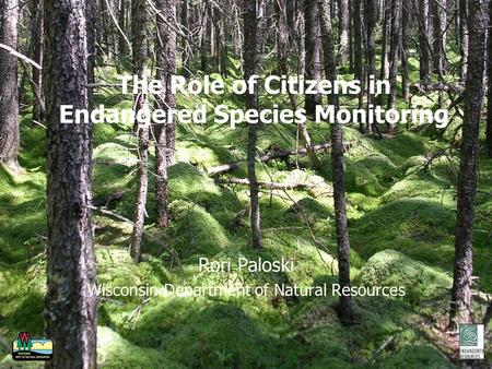 The Role of Citizens in Endangered Species Monitoring Rori Paloski Wisconsin Department of Natural Resources.