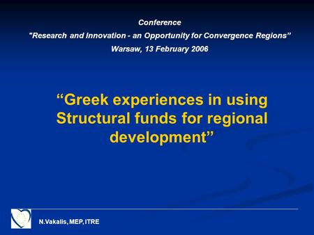 "N.Vakalis, MEP, ITRE ""Greek experiences in using Structural funds for regional development"" Conference Research and Innovation - an Opportunity for Convergence."
