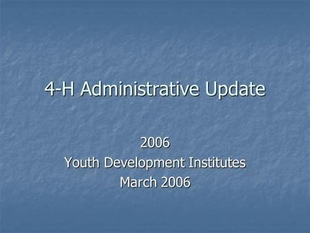 4-H Administrative Update 2006 Youth Development Institutes March 2006.