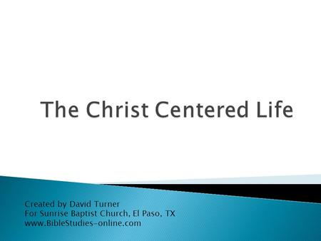 Created by David Turner For Sunrise Baptist Church, El Paso, TX www.BibleStudies-online.com.