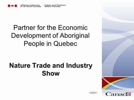 Partner for the Economic Development of Aboriginal People in Quebec Nature Trade and Industry Show # 829541.