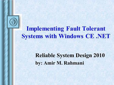 Implementing Fault Tolerant Systems with Windows CE.NET Reliable System Design 2010 by: Amir M. Rahmani.