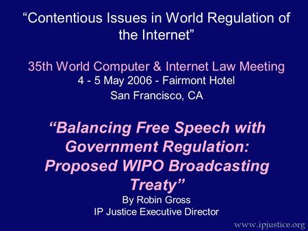 """Contentious Issues in World Regulation of the Internet"" 35th World Computer & Internet Law Meeting 4 - 5 May 2006 - Fairmont Hotel San Francisco, CA ""Balancing."