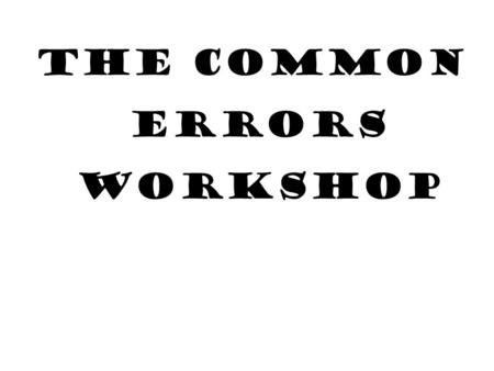 THE COMMON ErROrS WORKSHOP. conjunctions ALTHOUGH … BUT AND or but.