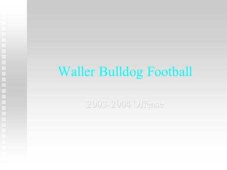 Waller Bulldog Football 2003-2004 Offense. Offensive Philosophy Run the option out of multiple formations. Run the option out of multiple formations.