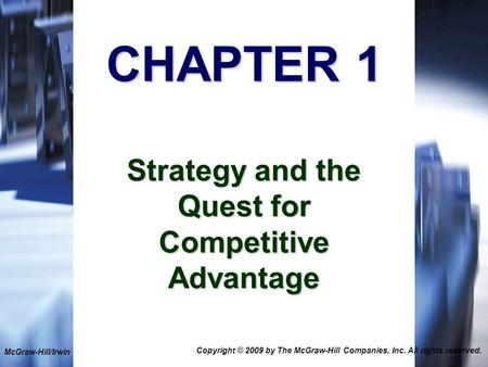 1-1 CHAPTER 1 Strategy and the Quest for Competitive Advantage McGraw-Hill/Irwin Copyright © 2009 by The McGraw-Hill Companies, Inc. All rights reserved.