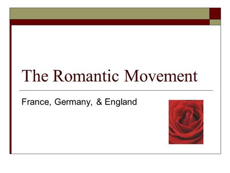 The Romantic Movement France, Germany, & England.