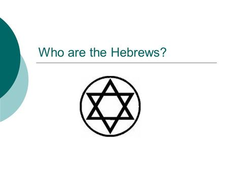 Who are the Hebrews?. What is Judaism?  The religion of the Hebrews  The Jewish/Hebrew Bible is part of the Christian Bible (The Old Testament)