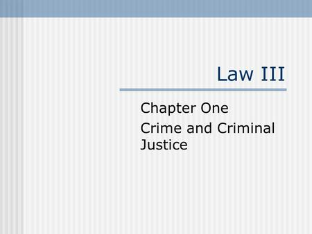 Law III Chapter One Crime and Criminal Justice. Learning Objectives 1. Discuss the importance of crime and Violence in the United States. 2. Discuss the.