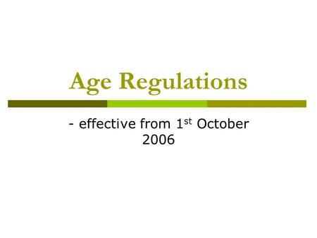 Age Regulations - effective from 1 st October 2006.