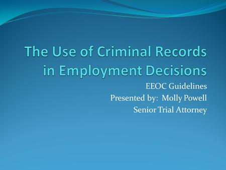 EEOC Guidelines Presented by: Molly Powell Senior Trial Attorney.