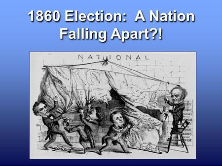 1860 Election: A Nation Falling Apart?!. The outcome of the election of 1860 divided the United States √ Abraham Lincoln Republican John Bell Constitutional.