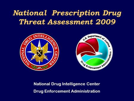 National Prescription Drug Threat Assessment 2009 National Drug Intelligence Center Drug Enforcement Administration.