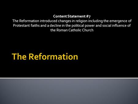 Content Statement #7 The Reformation introduced changes in religion including the emergence of Protestant faiths and a decline in the political power and.