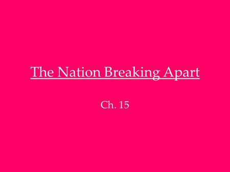 The Nation Breaking Apart Ch. 15. Growing Tension Between North & South Section 1: *Economies developed diff. in N. and S. in early 1800's South: relied.