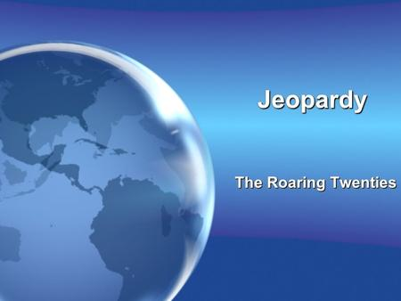 JeopardyJeopardy The Roaring Twenties. JeopardyJeopardy Post-War Tension Traditionalists and modernists The Republican Era Popular Culture 10 15 20 25.