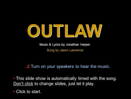 OUTLAW ♫ Turn on your speakers to hear the music. This slide show is automatically timed with the song. Don't click to change slides, just let it play.