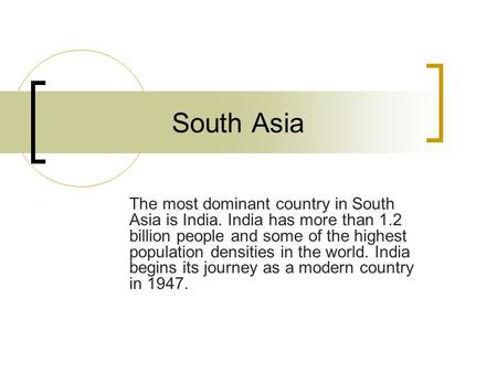 South Asia The most dominant country in South Asia is India. India has more than 1.2 billion people and some of the highest population densities in the.