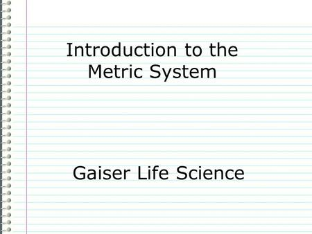 Introduction to the Metric System Gaiser Life Science.