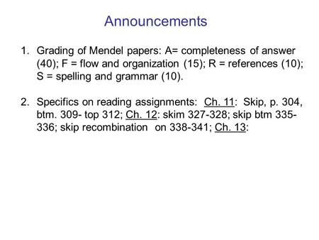 Announcements 1. Grading of Mendel papers: A= completeness of answer (40); F = flow and organization (15); R = references (10); S = spelling and grammar.