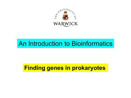 An Introduction to Bioinformatics Finding genes in prokaryotes.