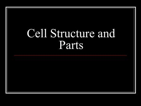 Cell Structure and Parts. Cell Similarities Cells come in many different shapes and sizes and perform a wide variety of functions but they all have the.