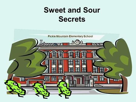 Sweet and Sour Secrets Pickle Mountain Elementary School.