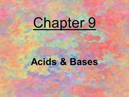 Chapter 9 Acids & Bases.