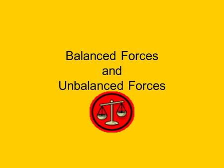 Balanced Forces and Unbalanced Forces Forces Change Motion We know that a force is a _____or a _____. There are many kinds of forces. Let's name 3: Gravity.