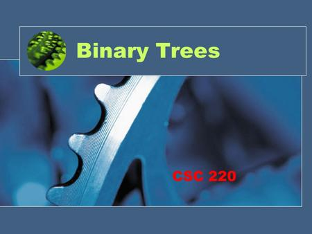 Binary Trees CSC 220. Your Observations (so far data structures) Array –Unordered Add, delete, search –Ordered Linked List –??