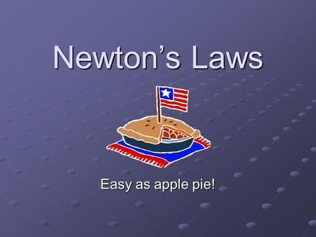 Newton's Laws Easy as apple pie!.