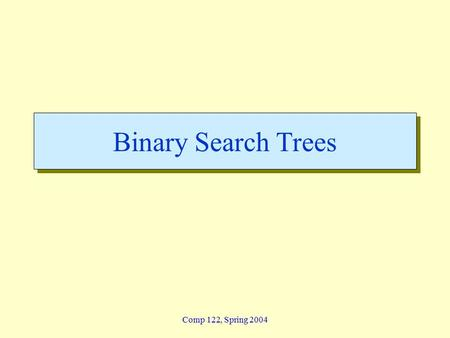 Comp 122, Spring 2004 Binary Search Trees. btrees - 2 Comp 122, Spring 2004 Binary Trees  Recursive definition 1.An empty tree is a binary tree 2.A node.
