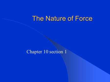 The Nature of Force Chapter 10 section 1.