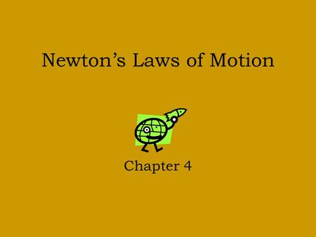 Newton's Laws of Motion Chapter 4. Background Sir Isaac Newton (1643-1727) an English scientist and mathematician used the observations of Galilleo, Kepler.