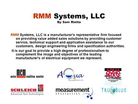 RMM Systems, LLC By Sam Rietta RMM Systems, LLC is a manufacturer's representative firm focused on providing value added sales solutions by providing.