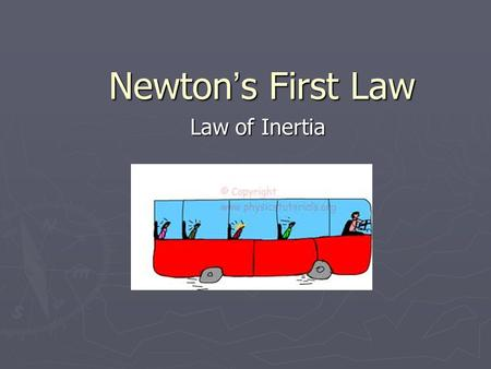 Newton ' s First Law Law of Inertia. What You Will Learn ► Distinguish between balanced and net forces ► Describe Newton ' s First Law of motion ► Explain.