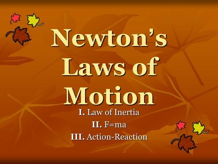 Newton ' s Laws of Motion I. Law of Inertia II. F=ma III. Action-Reaction.
