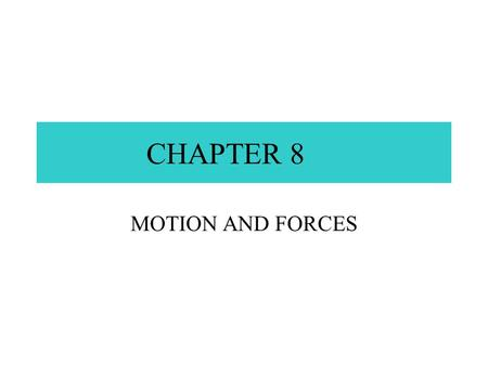 CHAPTER 8 MOTION AND FORCES 8.1 MOTION SPEED - 65 mi/hr.