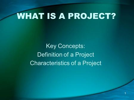 Key Concepts: Definition of a Project Characteristics of a Project