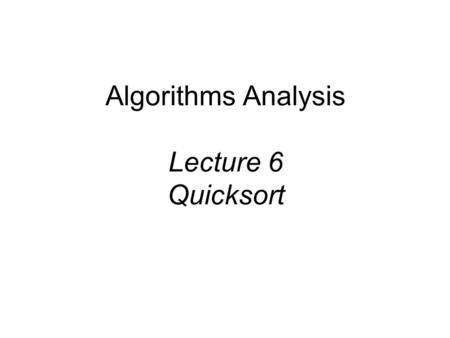 Algorithms Analysis Lecture 6 Quicksort. Quick Sort 88 14 98 25 62 52 79 30 23 31 Divide and Conquer.