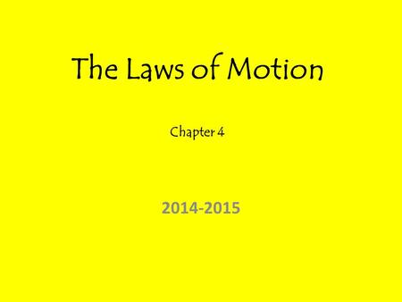 The Laws of Motion Chapter 4 2014-2015. The First Two Laws of Motion Section 4-1 The British Scientist Isaac Newton published a set of three rules in.