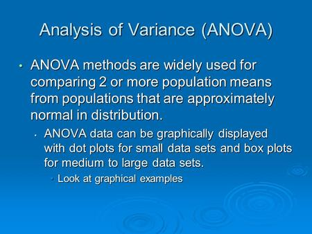 Analysis of Variance (ANOVA) ANOVA methods are widely used for comparing 2 or more population means from populations that are approximately normal in distribution.