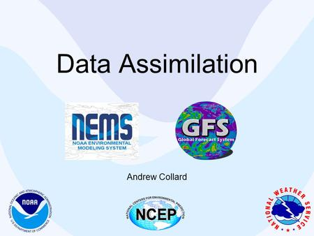 Data Assimilation Andrew Collard. Overview Introduction to Atmospheric Data Assimilation Control Variables Observations Background Error Covariance Summary.