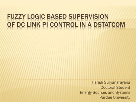 Harish Suryanarayana Doctoral Student Energy Sources and Systems Purdue University.