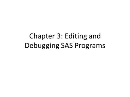 Chapter 3: Editing and Debugging SAS Programs. Some useful tips of using Program Editor Add line number: In the Command Box, type num, enter. Save SAS.